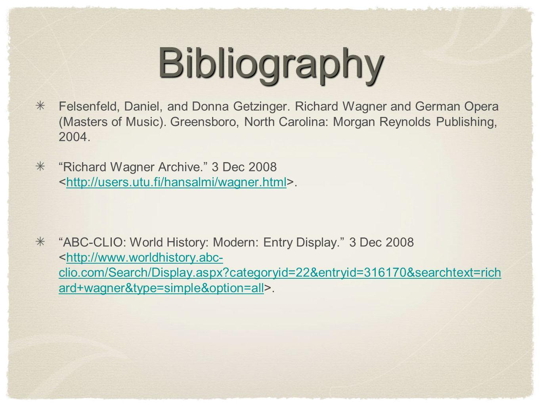 Bibliography Felsenfeld, Daniel, and Donna Getzinger. Richard Wagner and German Opera (Masters of Music). Greensboro, North Carolina: Morgan Reynolds