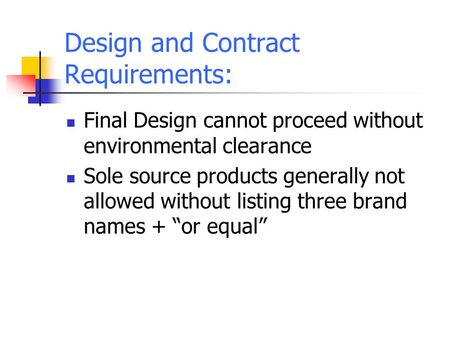 Final Design cannot proceed without environmental clearance Sole source products generally not allowed without listing three brand names + or equal