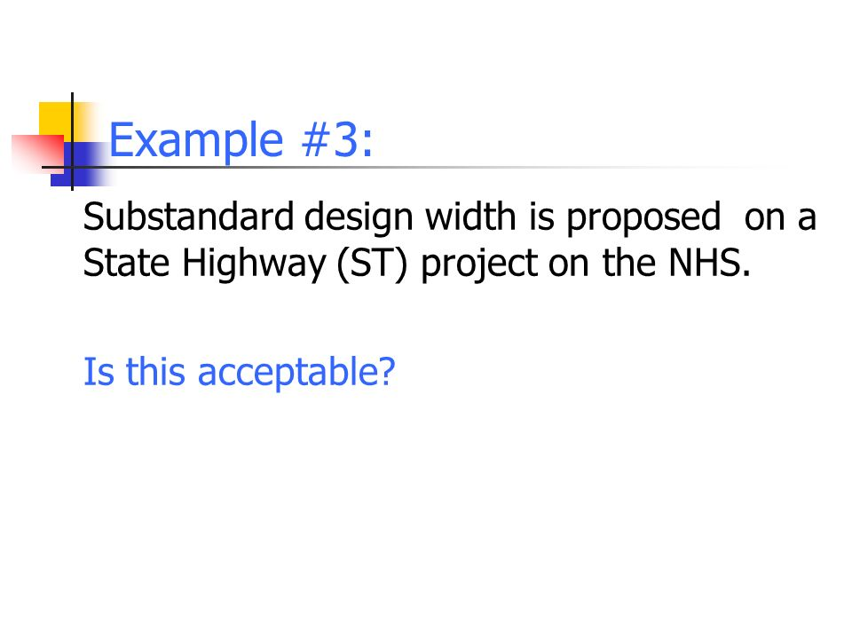 Example #3: Substandard design width is proposed on a State Highway (ST) project on the NHS.