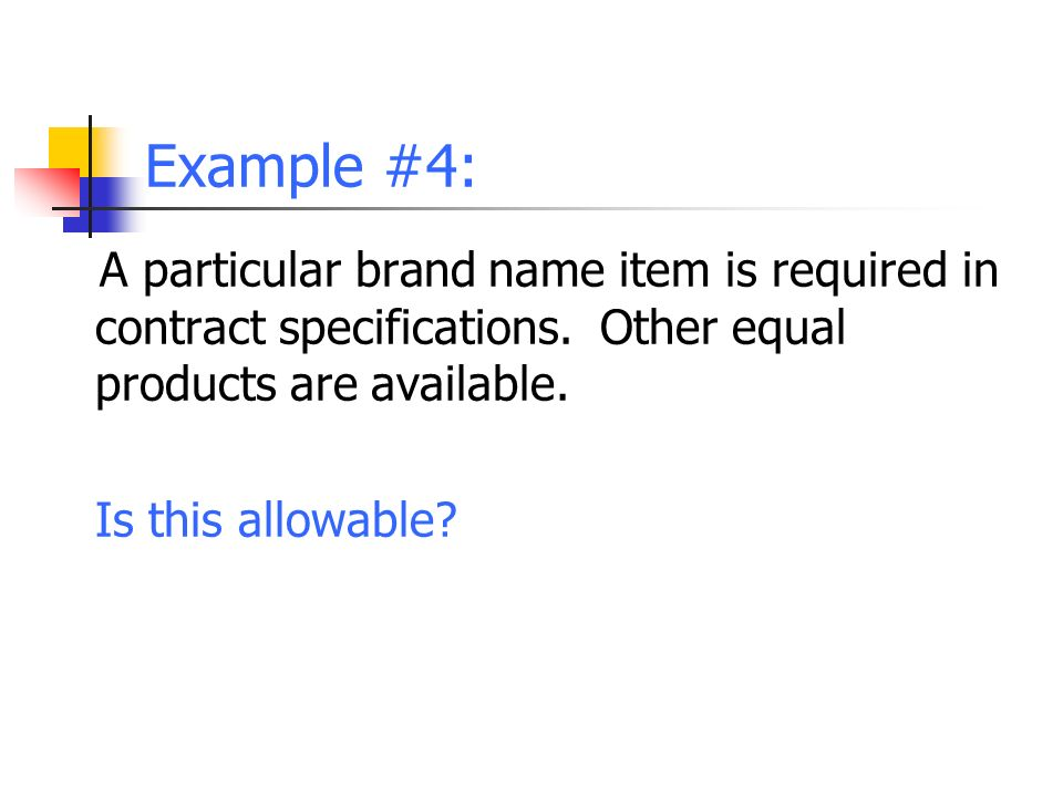 Example #4: A particular brand name item is required in contract specifications.