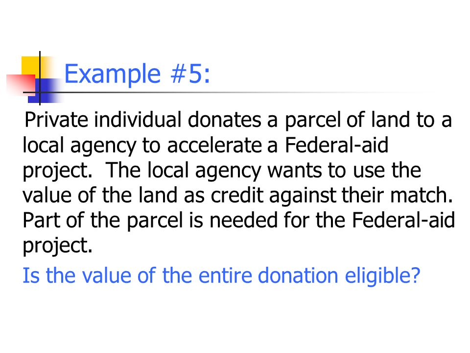 Example #5: Private individual donates a parcel of land to a local agency to accelerate a Federal-aid project.