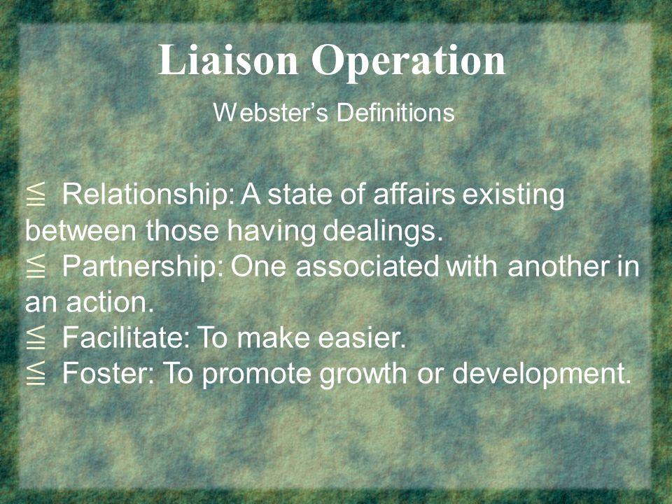 Liaison Operation Websters Definitions Relationship: A state of affairs existing between those having dealings. Partnership: One associated with anoth