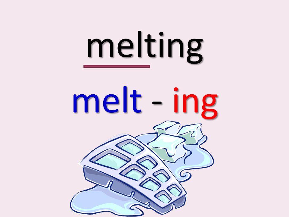 melting melt - ing