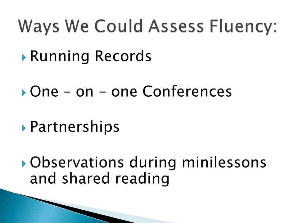 Running Records One – on – one Conferences Partnerships Observations during minilessons and shared reading