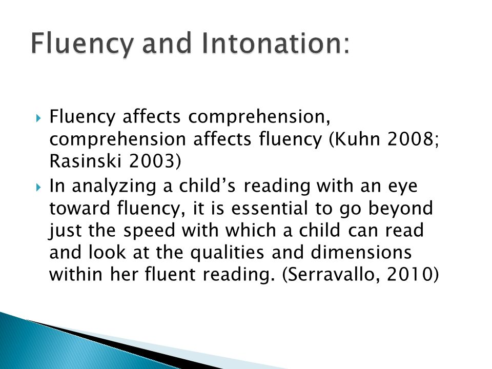Fluency affects comprehension, comprehension affects fluency (Kuhn 2008; Rasinski 2003) In analyzing a childs reading with an eye toward fluency, it i