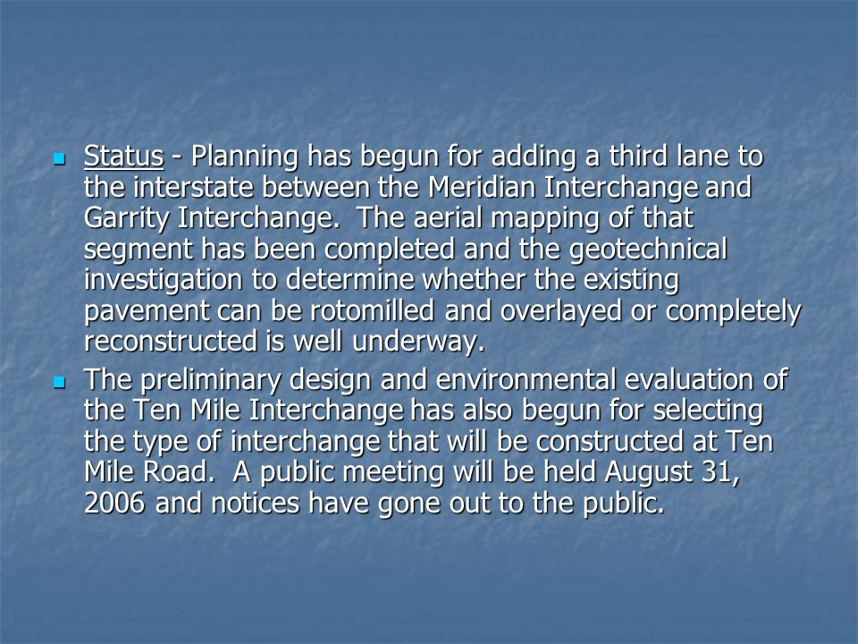 Status - Planning has begun for adding a third lane to the interstate between the Meridian Interchange and Garrity Interchange. The aerial mapping of