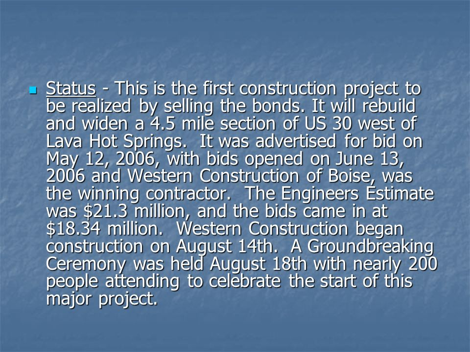 Status - This is the first construction project to be realized by selling the bonds. It will rebuild and widen a 4.5 mile section of US 30 west of Lav