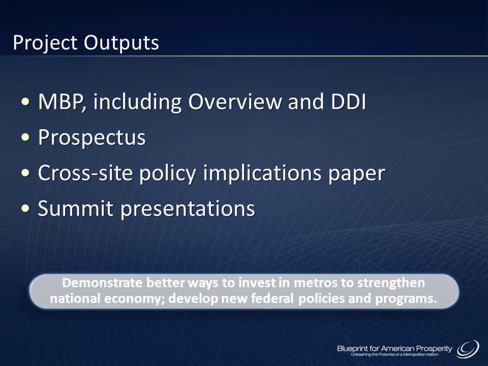 Project Outputs MBP, including Overview and DDI Prospectus Cross-site policy implications paper Summit presentations MBP, including Overview and DDI P
