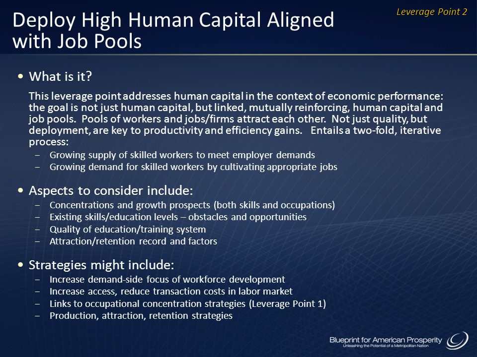 Deploy High Human Capital Aligned with Job Pools What is it? This leverage point addresses human capital in the context of economic performance: the g