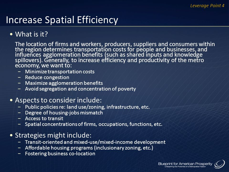 Increase Spatial Efficiency What is it? The location of firms and workers, producers, suppliers and consumers within the region determines transportat