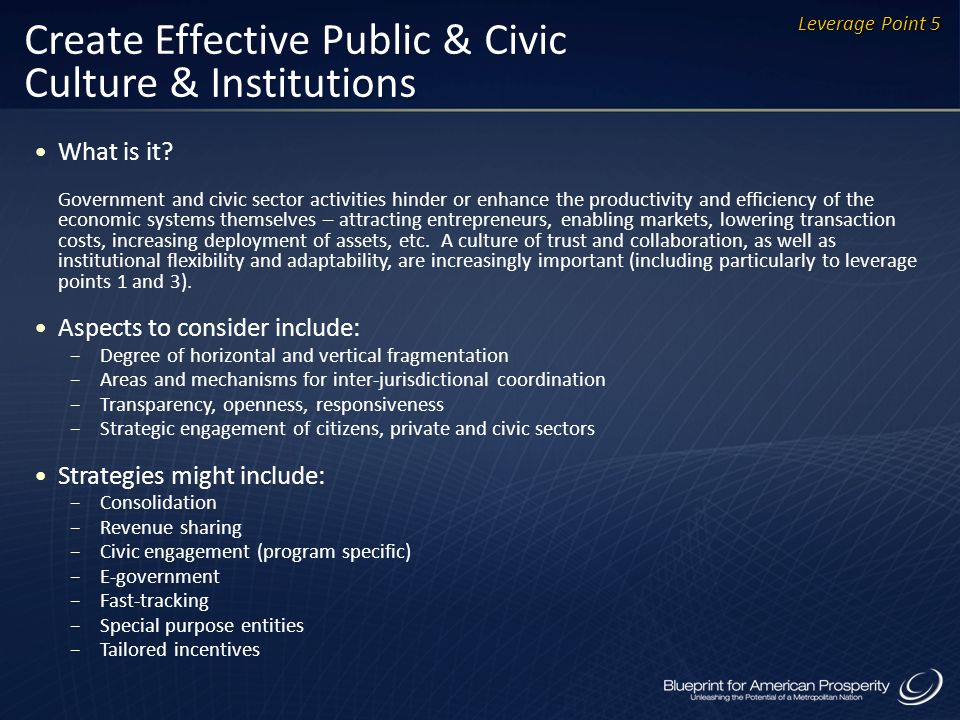 Create Effective Public & Civic Culture & Institutions What is it? Government and civic sector activities hinder or enhance the productivity and effic