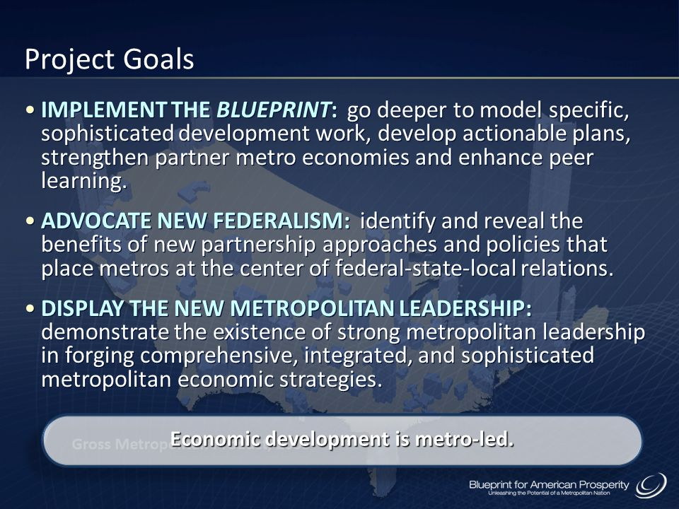 IMPLEMENT THE BLUEPRINT: go deeper to model specific, sophisticated development work, develop actionable plans, strengthen partner metro economies and
