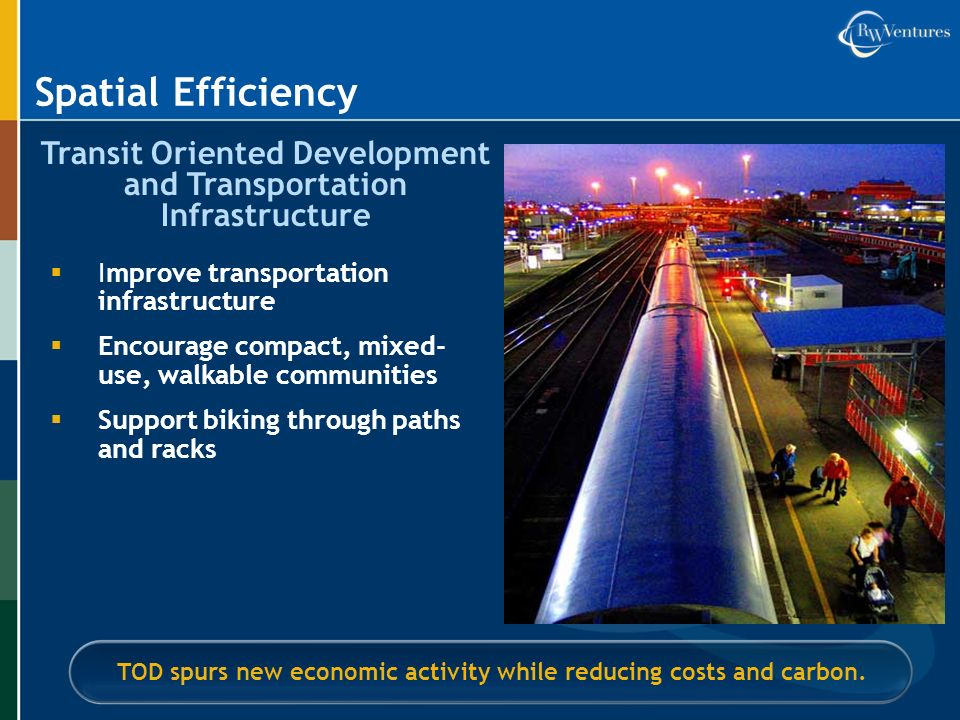 Transit Oriented Development and Transportation Infrastructure TOD spurs new economic activity while reducing costs and carbon.