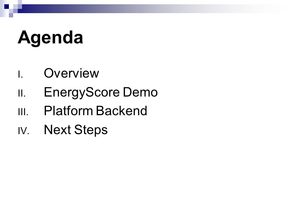Agenda I. Overview II. EnergyScore Demo III. Platform Backend IV. Next Steps