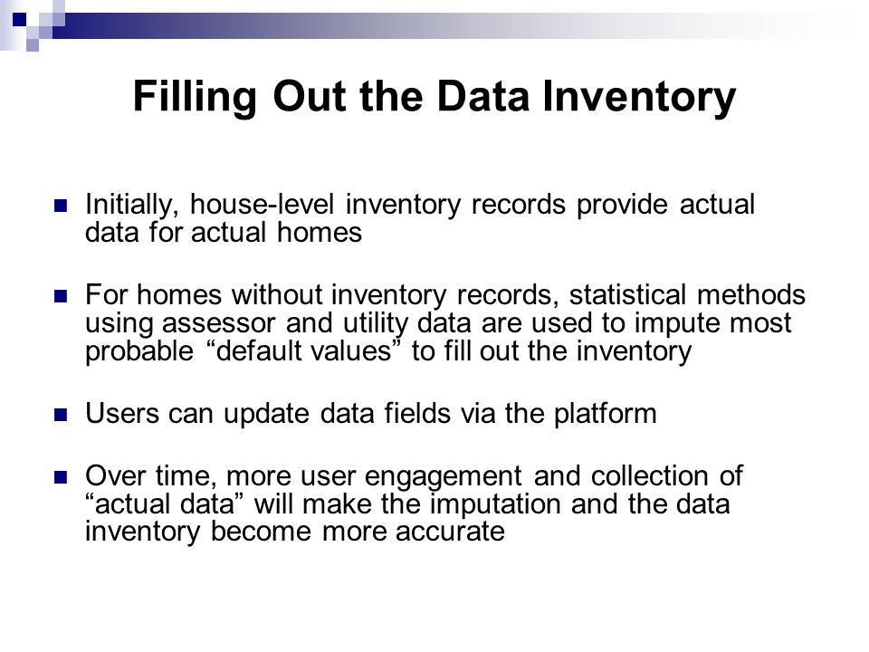Filling Out the Data Inventory Initially, house-level inventory records provide actual data for actual homes For homes without inventory records, stat