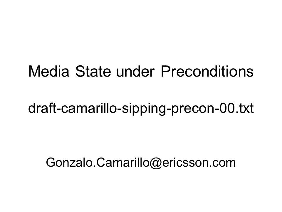 Media State under Preconditions draft-camarillo-sipping-precon-00.txt Gonzalo.Camarillo@ericsson.com