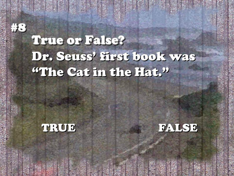 True or False True or False Dr. Seuss first book was The Cat in the Hat. #8#8 TRUEFALSE