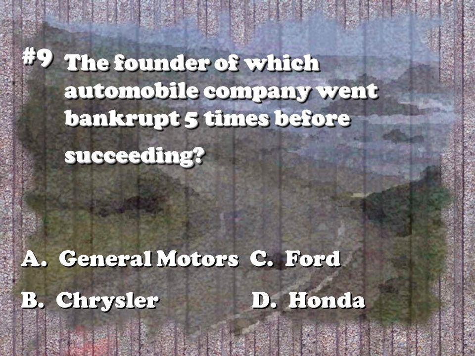 The founder of which automobile company went bankrupt 5 times before succeeding? #9#9 A. General Motors C. Ford B. Chrysler D. Honda A. General Motors
