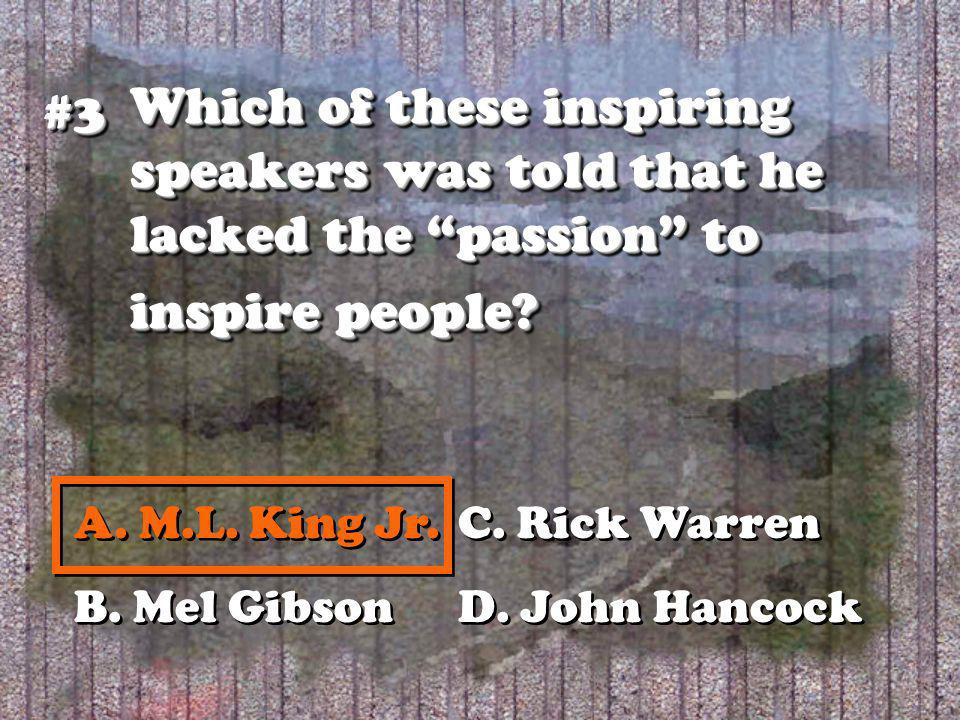 Which of these inspiring speakers was told that he lacked the passion to inspire people? #3#3 A. M.L. King Jr.C. Rick Warren B. Mel GibsonD. John Hanc