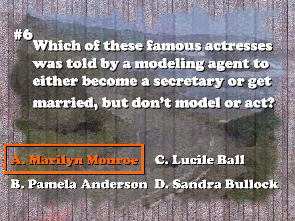Which of these famous actresses was told by a modeling agent to either become a secretary or get married, but dont model or act? #6#6 A. Marilyn Monro