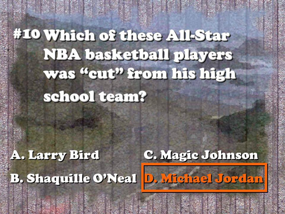 Which of these All-Star NBA basketball players was cut from his high school team? #10#10 A. Larry Bird C. Magic Johnson B. Shaquille ONeal D. Michael