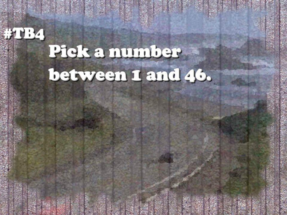 Pick a number between 1 and 46. #TB4#TB4