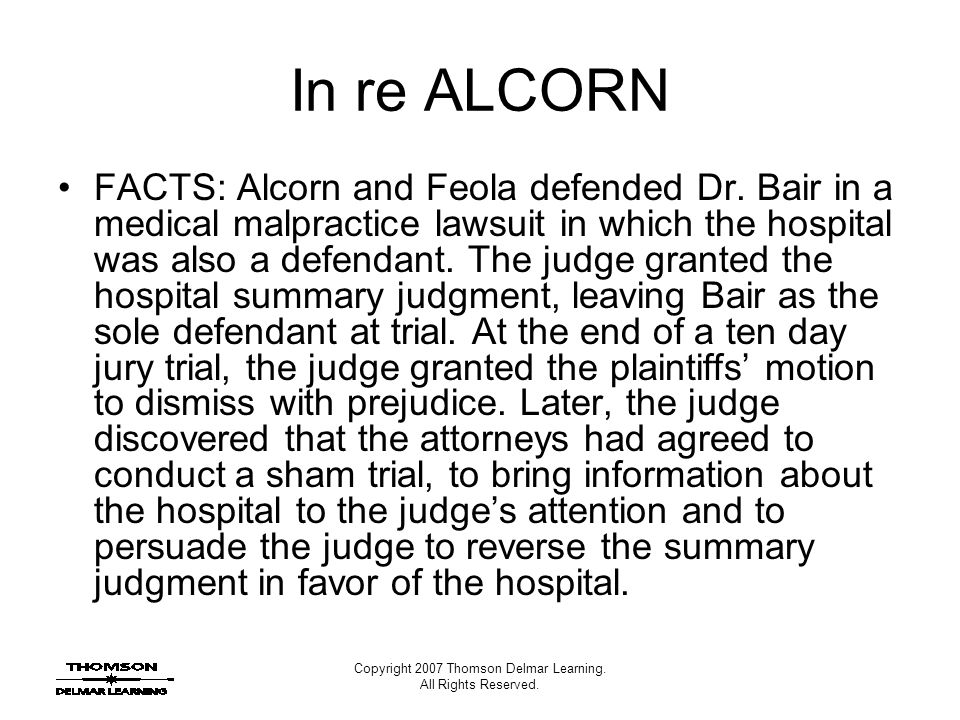 Copyright 2007 Thomson Delmar Learning. All Rights Reserved. In re ALCORN FACTS: Alcorn and Feola defended Dr. Bair in a medical malpractice lawsuit i