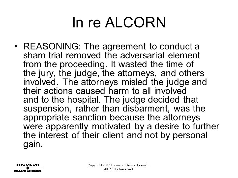 Copyright 2007 Thomson Delmar Learning. All Rights Reserved. In re ALCORN REASONING: The agreement to conduct a sham trial removed the adversarial ele