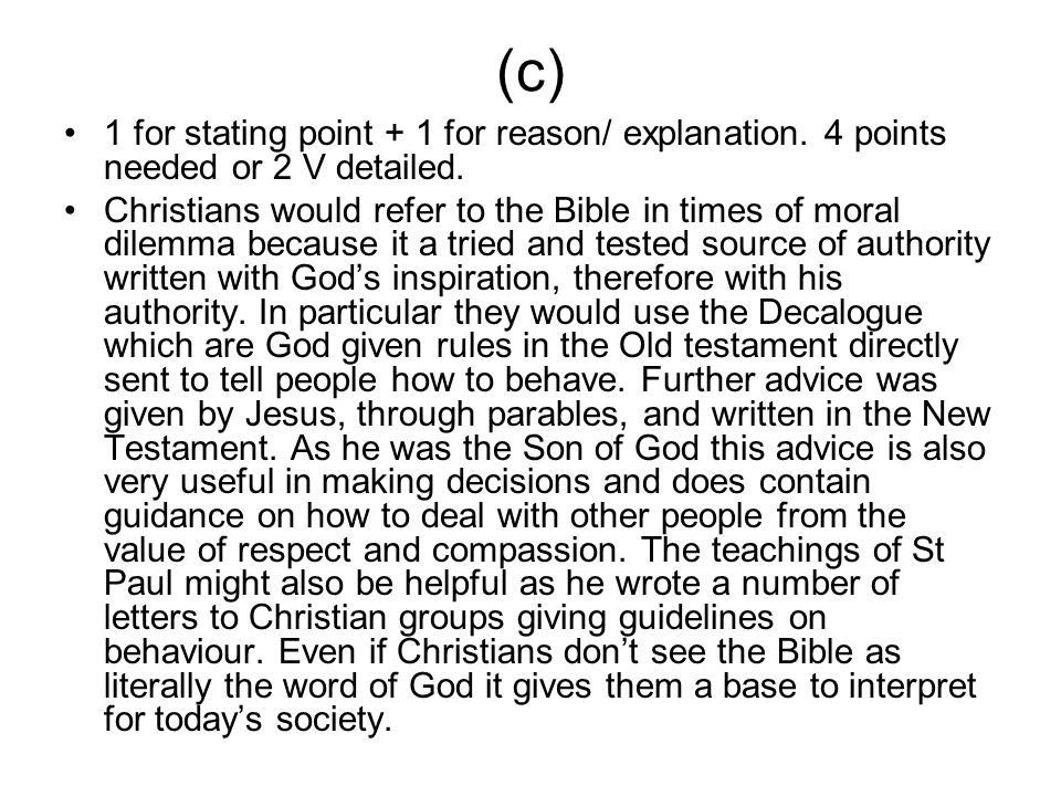 (c) 1 for stating point + 1 for reason/ explanation. 4 points needed or 2 V detailed. Christians would refer to the Bible in times of moral dilemma be