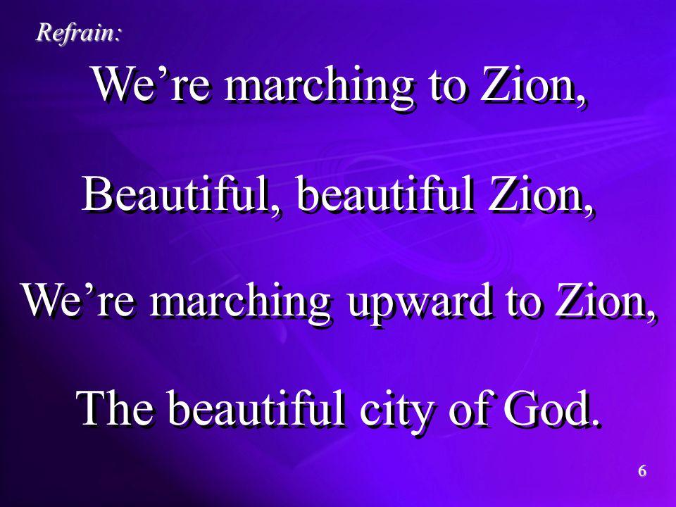 Were marching to Zion, Beautiful, beautiful Zion, Were marching upward to Zion, The beautiful city of God.