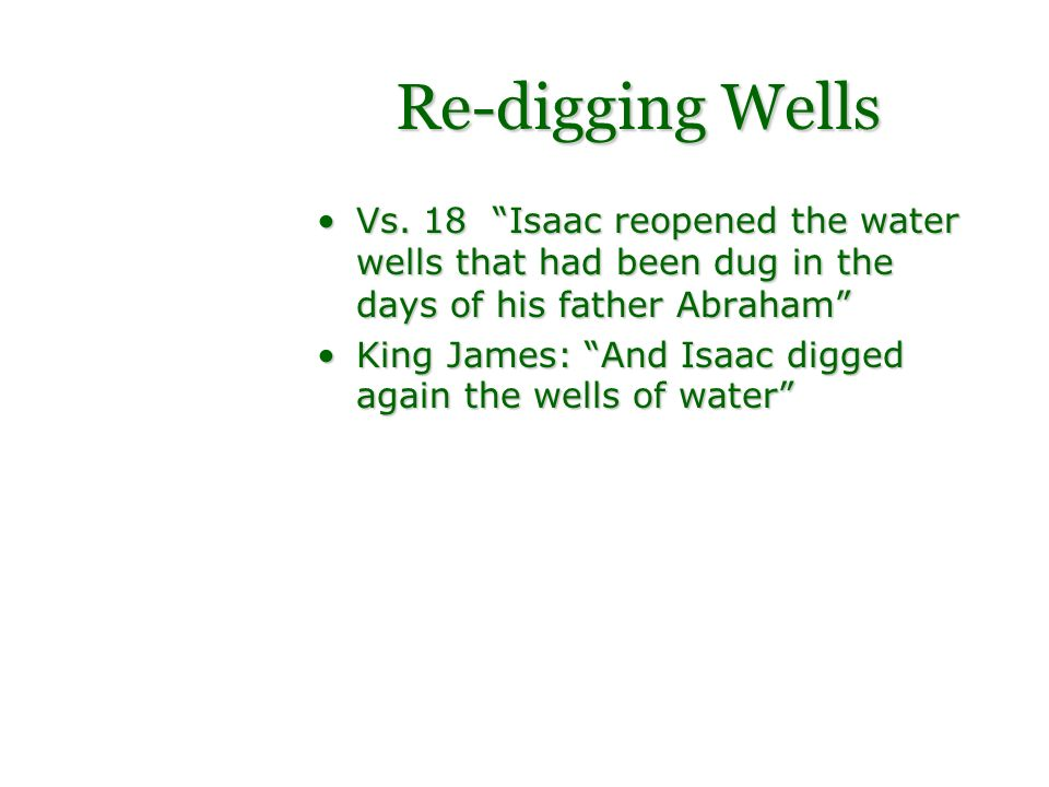 Re-digging Wells Vs. 18 Isaac reopened the water wells that had been dug in the days of his father AbrahamVs. 18 Isaac reopened the water wells that h