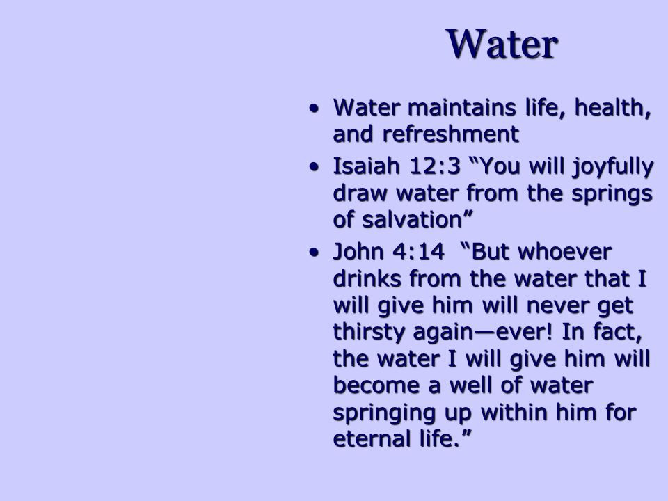 Water Water maintains life, health, and refreshmentWater maintains life, health, and refreshment Isaiah 12:3 You will joyfully draw water from the spr