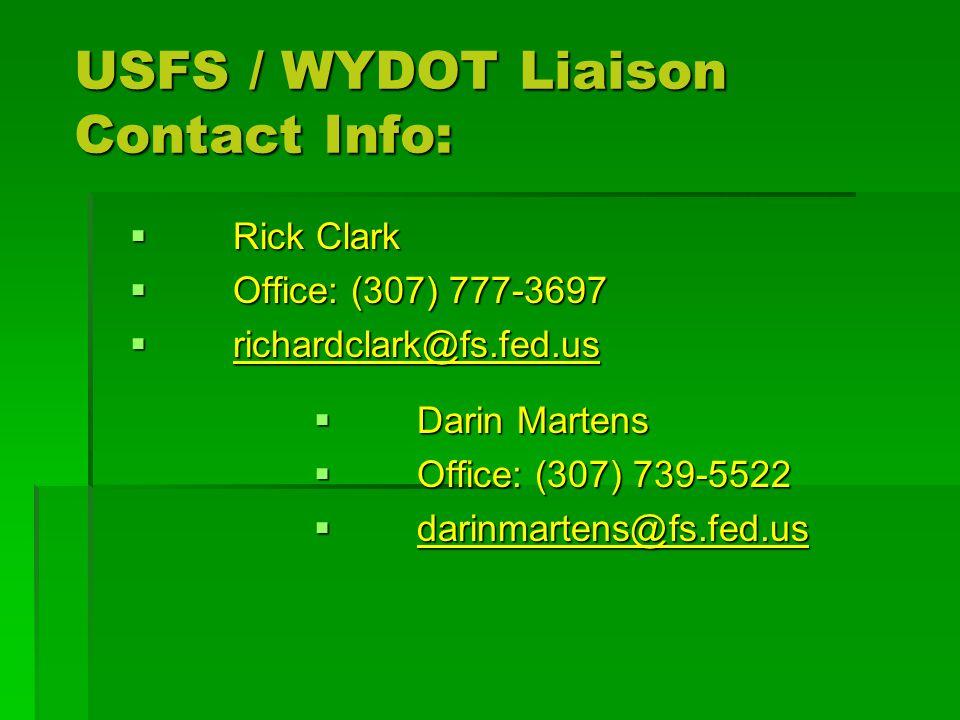 USFS / WYDOT Liaison Contact Info: Rick Clark Rick Clark Office: (307) 777-3697 Office: (307) 777-3697 richardclark@fs.fed.us richardclark@fs.fed.us Darin Martens Darin Martens Office: (307) 739-5522 Office: (307) 739-5522 darinmartens@fs.fed.us darinmartens@fs.fed.us
