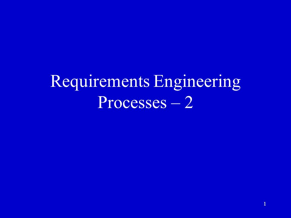 1 Requirements Engineering Processes – 2