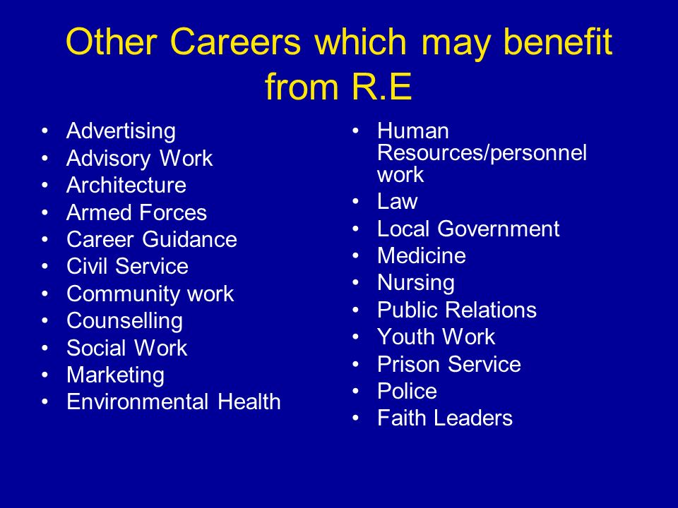 RE provides a good background for any career where understanding people is an asset.