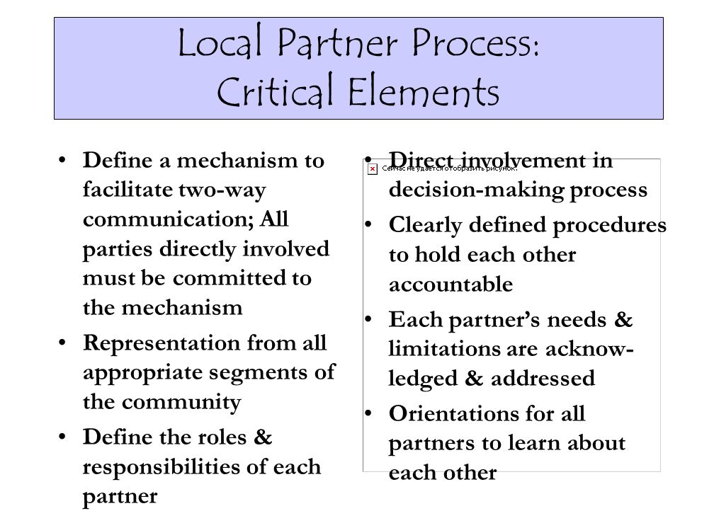 Local Partner Process: Critical Elements Define a mechanism to facilitate two-way communication; All parties directly involved must be committed to th