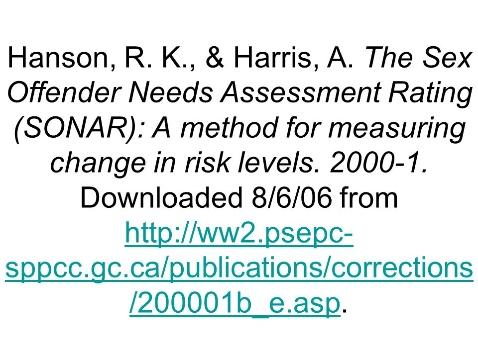 Hanson, R. K., & Harris, A. The Sex Offender Needs Assessment Rating (SONAR): A method for measuring change in risk levels. 2000-1. Downloaded 8/6/06