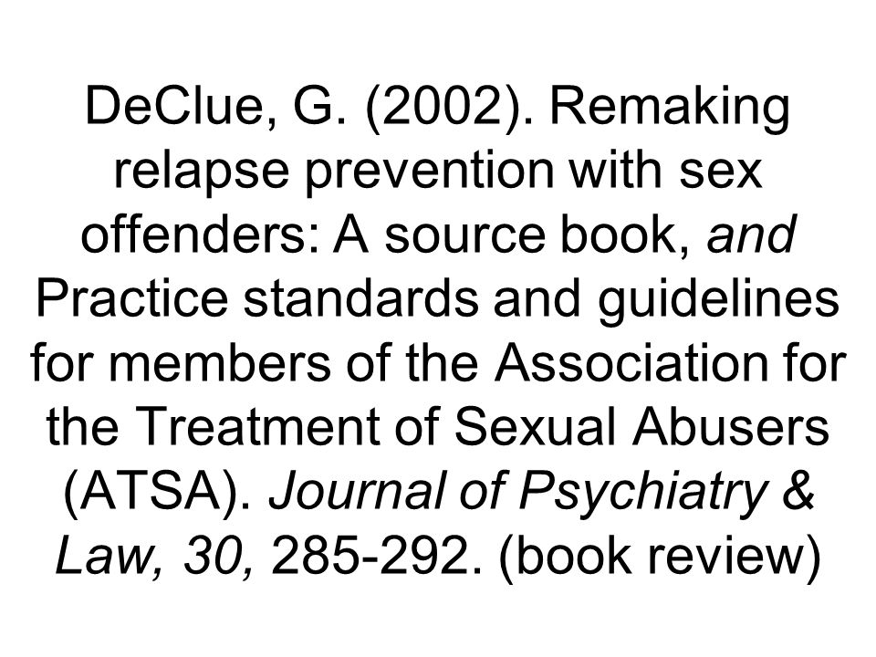 DeClue, G. (2002). Remaking relapse prevention with sex offenders: A source book, and Practice standards and guidelines for members of the Association