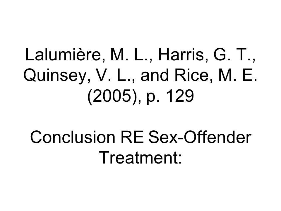 Lalumière, M. L., Harris, G. T., Quinsey, V. L., and Rice, M. E. (2005), p. 129 Conclusion RE Sex-Offender Treatment: