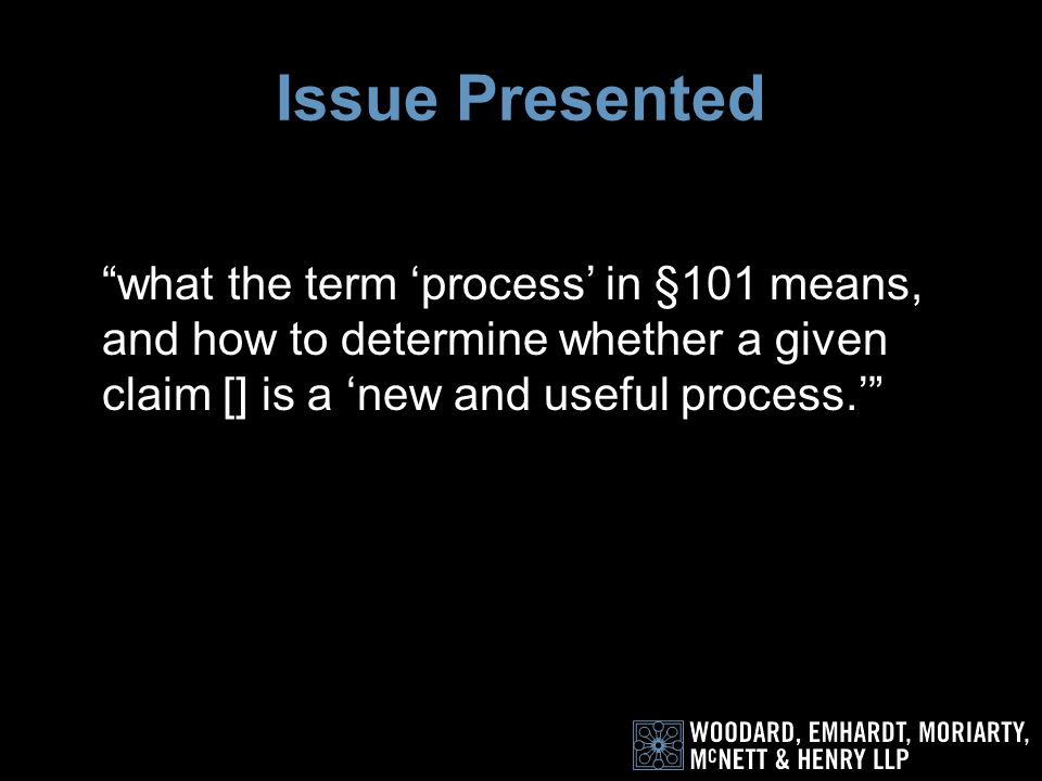 Procedural Posture Examiner rejected the claims under § 101 (no analysis under §102 or 103) BPAI –Affirmed the Rejection –Found that claims were broad enough to read on performing the steps without any machine or apparatus Federal Circuit – Affirms § 101 rejection