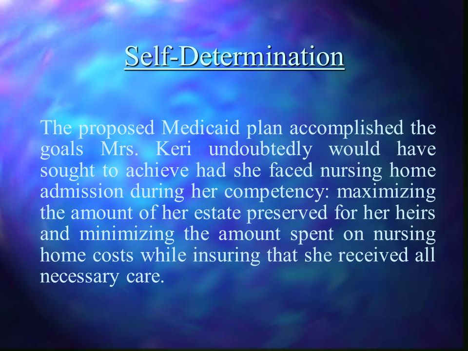 Self-Determination The proposed Medicaid plan accomplished the goals Mrs.