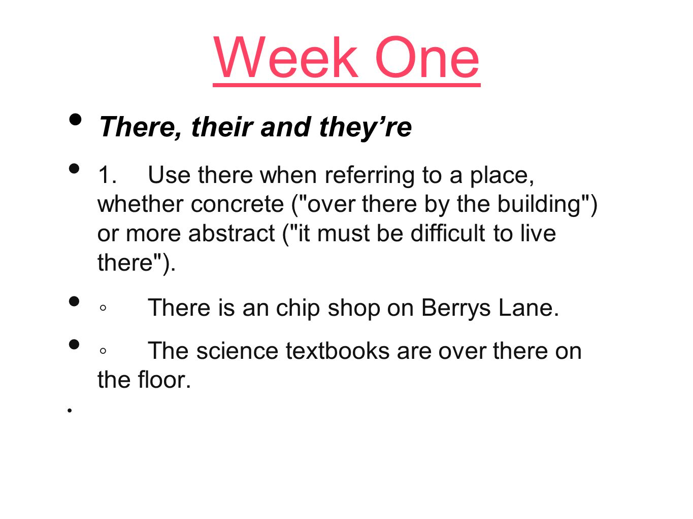 Week One There, their and theyre 1.Use there when referring to a place, whether concrete (
