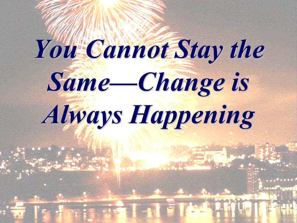 Will you grow/change/be renewed or die?