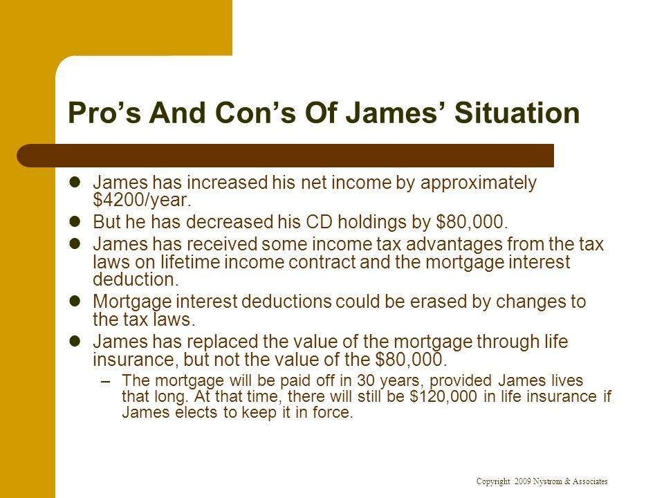 Copyright 2009 Nystrom & Associates Pros And Cons Of James Situation James has increased his net income by approximately $4200/year.