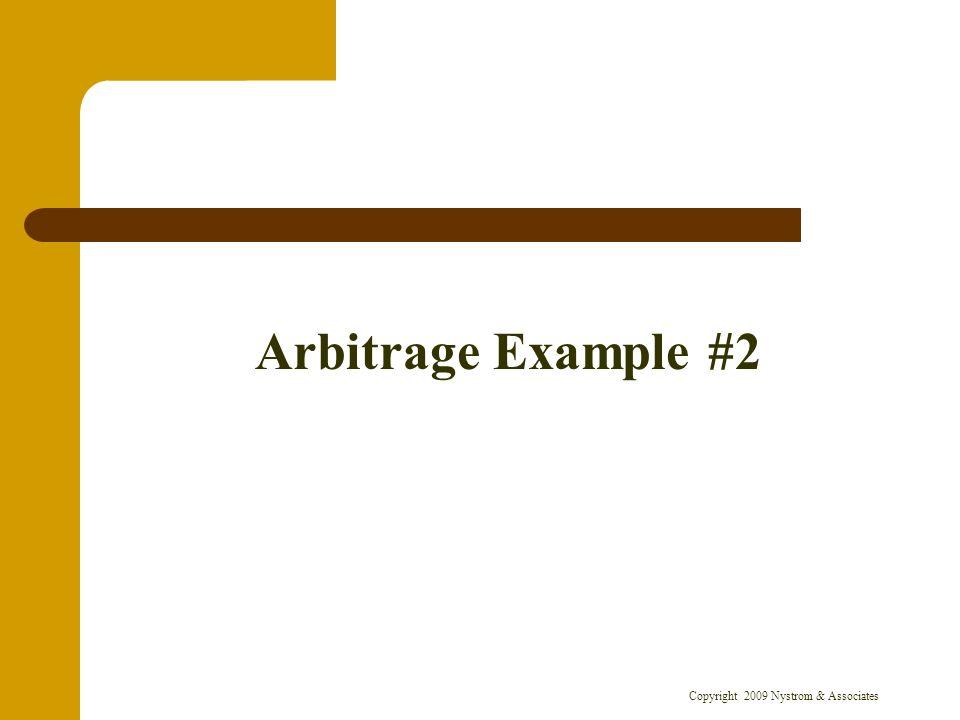 Copyright 2009 Nystrom & Associates Arbitrage Example #2