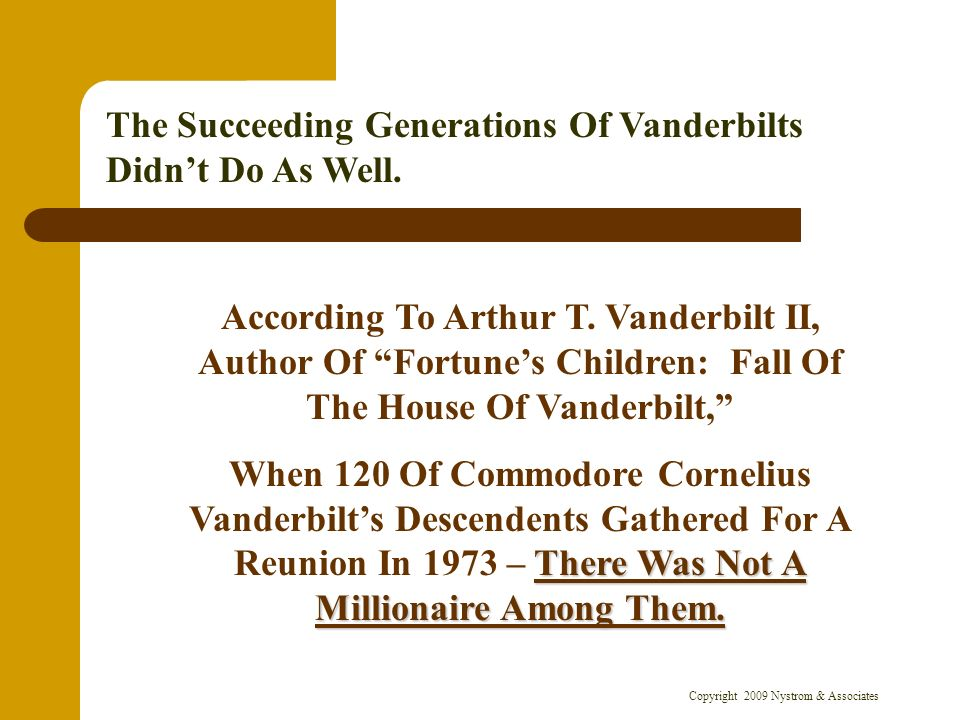 Copyright 2009 Nystrom & Associates According To Arthur T. Vanderbilt II, Author Of Fortunes Children: Fall Of The House Of Vanderbilt, There Was Not