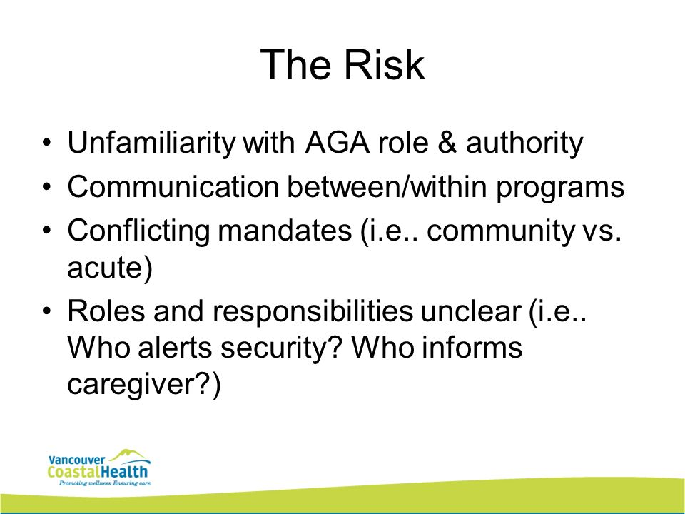 The Risk Unfamiliarity with AGA role & authority Communication between/within programs Conflicting mandates (i.e..