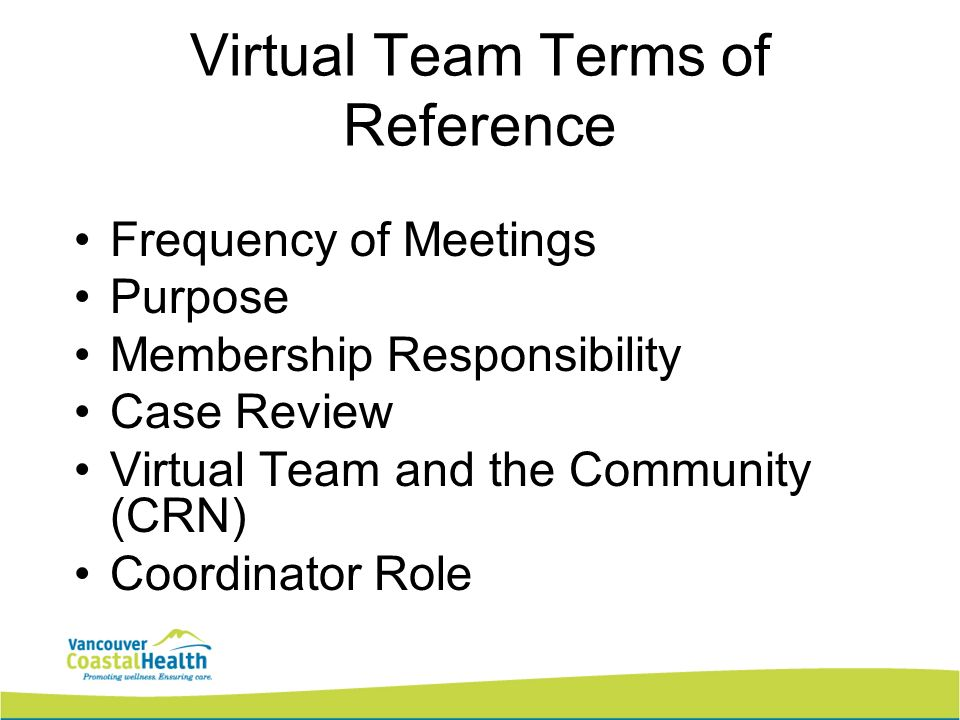 Virtual Team Terms of Reference Frequency of Meetings Purpose Membership Responsibility Case Review Virtual Team and the Community (CRN) Coordinator R