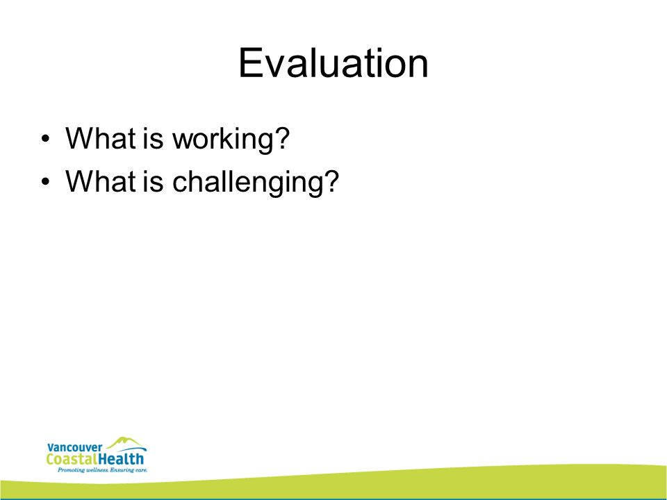 Evaluation What is working What is challenging