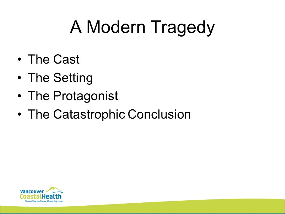 A Modern Tragedy The Cast The Setting The Protagonist The Catastrophic Conclusion